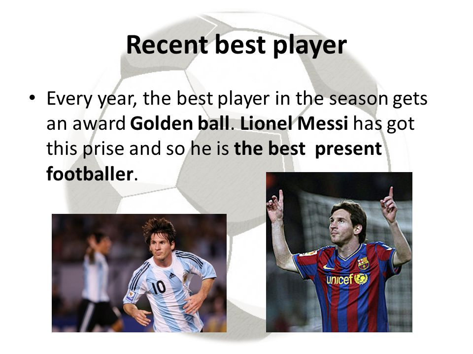 Recent best player Every year, the best player in the season gets an award Golden ball.