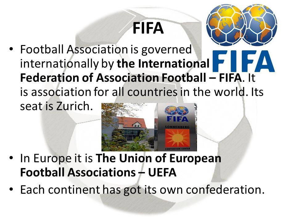 FIFA Football Association is governed internationally by the International Federation of Association Football – FIFA.