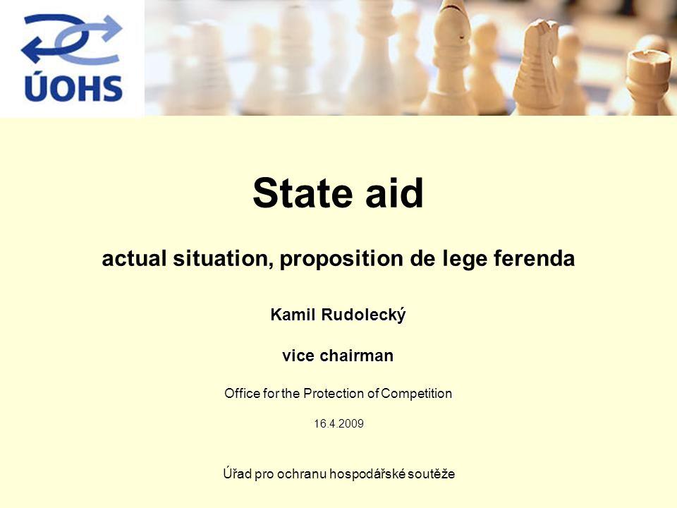 Úřad pro ochranu hospodářské soutěže State aid actual situation, proposition de lege ferenda Kamil Rudolecký vice chairman Office for the Protection of Competition 16.4.2009 16.4.2009