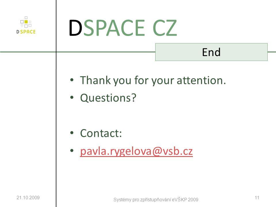 21.10.2009 Systémy pro zpřístupňování eVŠKP 2009 11 DSPACE CZ End Thank you for your attention.