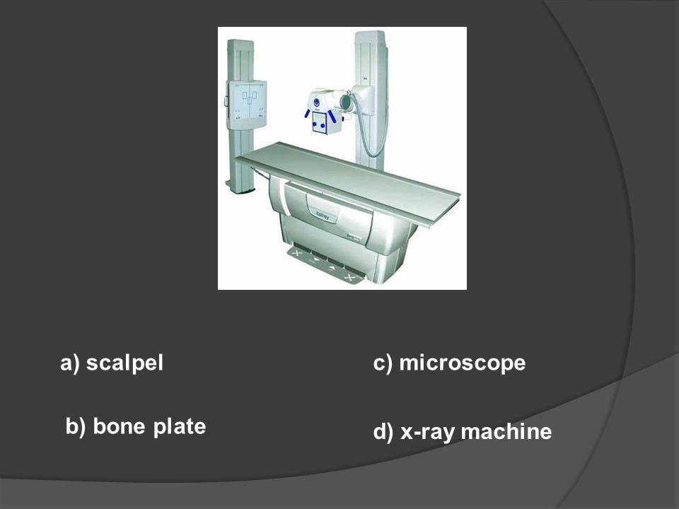 a) dialysis machine b) dermabrader c) scalpel d) pediatric spoon