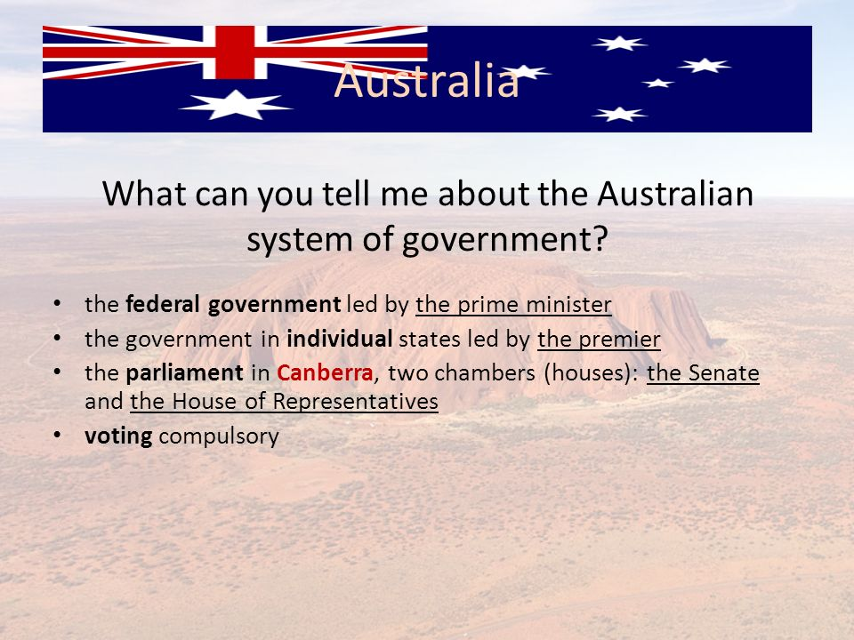 What can you tell me about the Australian system of government? the federal government led by the prime minister the government in individual states l