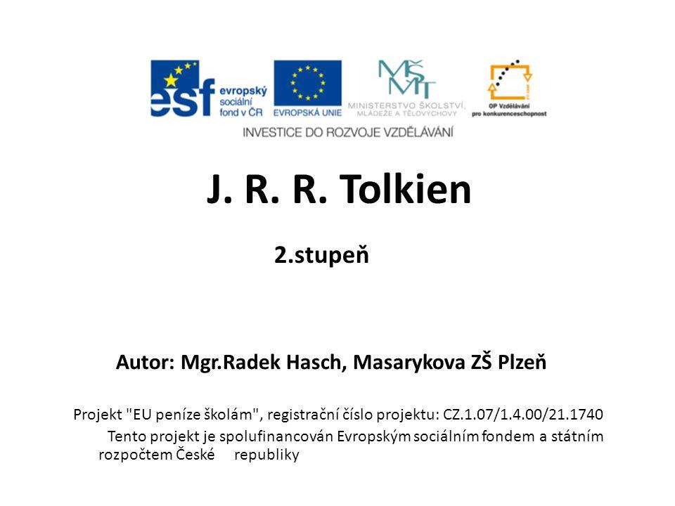 2.stupeň Autor: Mgr.Radek Hasch, Masarykova ZŠ Plzeň J. R. R. Tolkien Projekt