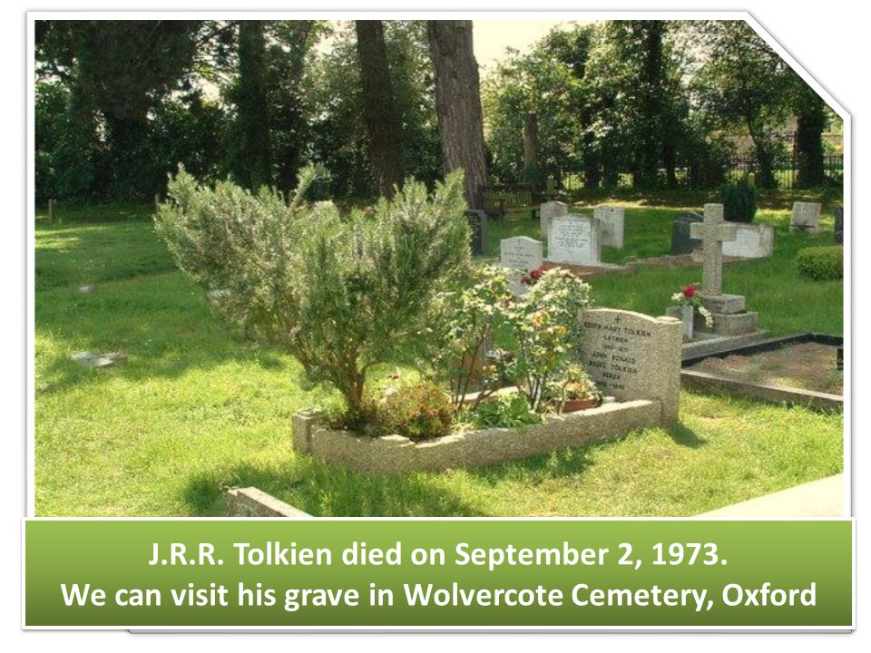 J.R.R. Tolkien died on September 2, 1973. We can visit his grave in Wolvercote Cemetery, Oxford