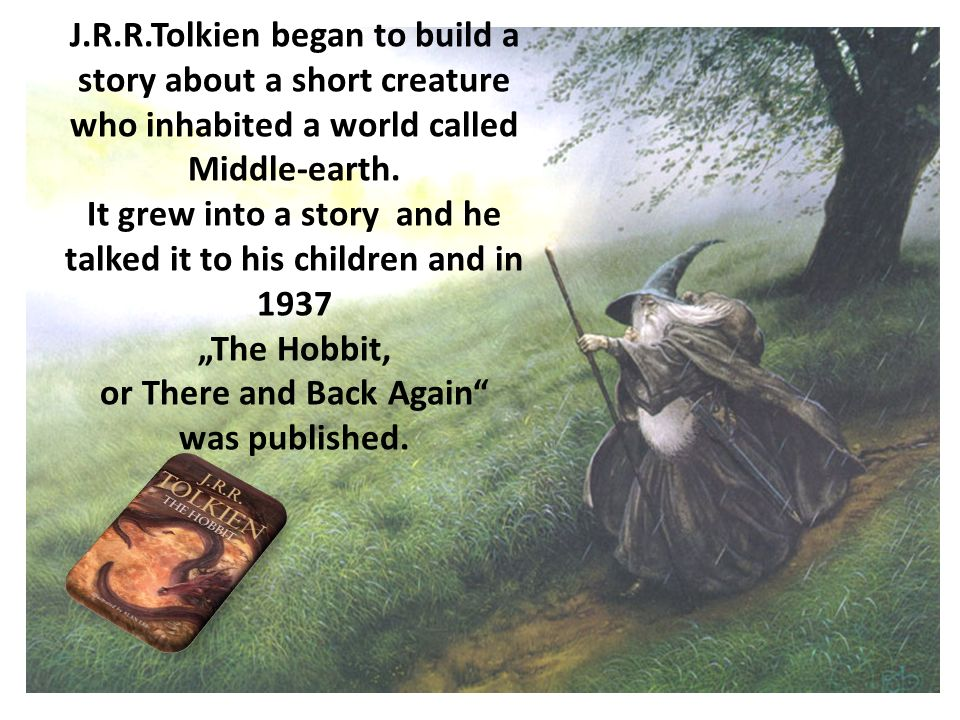 J.R.R.Tolkien began to build a story about a short creature who inhabited a world called Middle-earth.