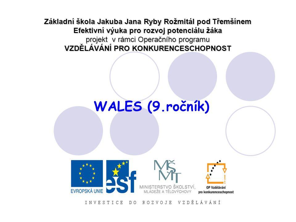 WALES (9.ročník) Základní škola Jakuba Jana Ryby Rožmitál pod Třemšínem Efektivní výuka pro rozvoj potenciálu žáka projekt v rámci Operačního programu