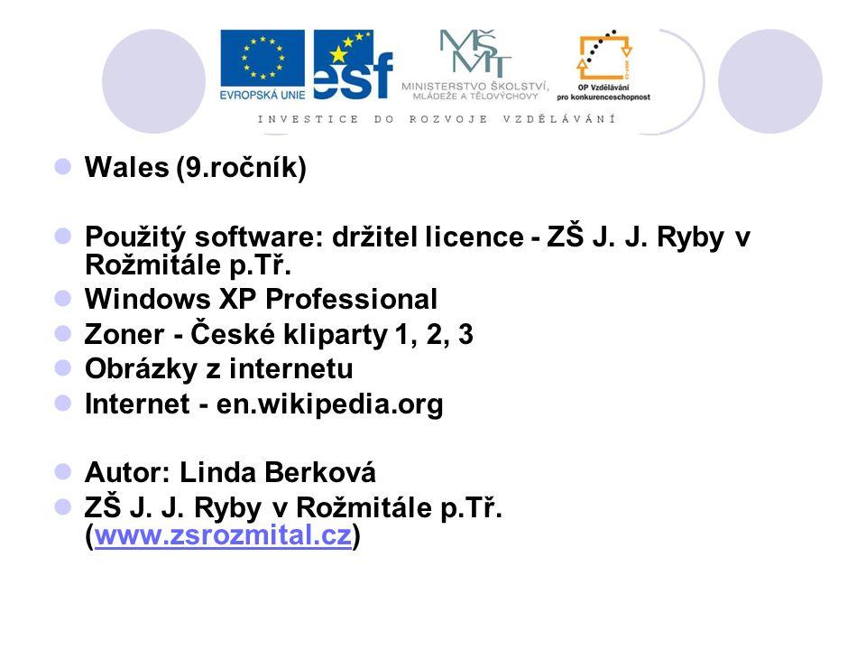 Wales (9.ročník) Použitý software: držitel licence - ZŠ J. J. Ryby v Rožmitále p.Tř. Windows XP Professional Zoner - České kliparty 1, 2, 3 Obrázky z