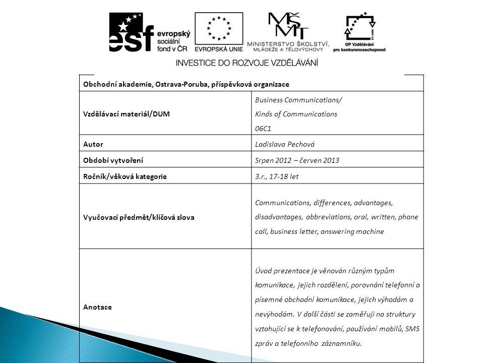 Obchodní akademie, Ostrava-Poruba, příspěvková organizace Vzdělávací materiál/DUM Business Communications/ Kinds of Communications 06C1 AutorLadislava
