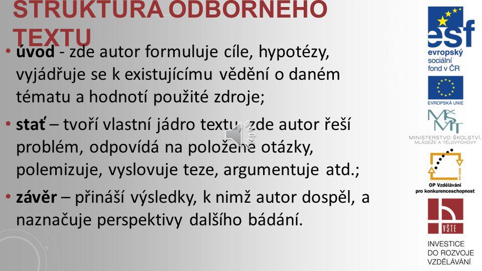 Z HLEDISKA ČTENÁŘE tři hlavní účely odborného článku/textu : 1.vyhodnotit pozorování, která učinil autor 2.posoudit, zda závěry z práce vyvozené, jsou opodstatněné nasbíranými daty a metodikou 3.měl by být schopen v případě zájmu na základě článku práci zopakovat (Cyril Höschl)