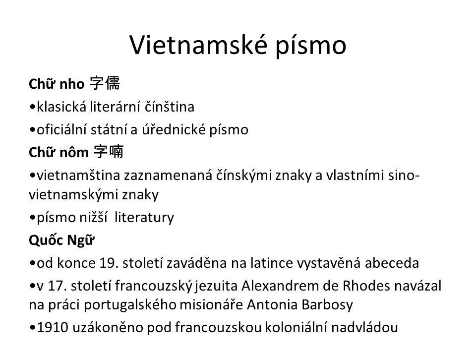 Vietnamské písmo Chữ nho 字儒 klasická literární čínština oficiální státní a úřednické písmo Chữ nôm 字喃 vietnamština zaznamenaná čínskými znaky a vlastn