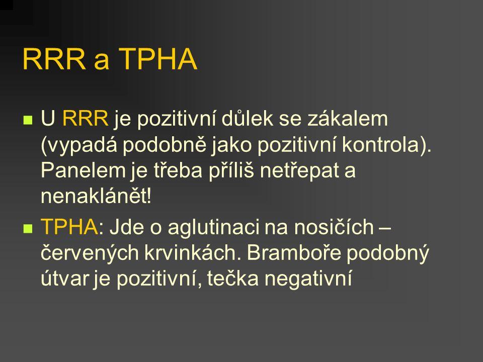 RRR a TPHA U RRR je pozitivní důlek se zákalem (vypadá podobně jako pozitivní kontrola). Panelem je třeba příliš netřepat a nenaklánět! TPHA: Jde o ag