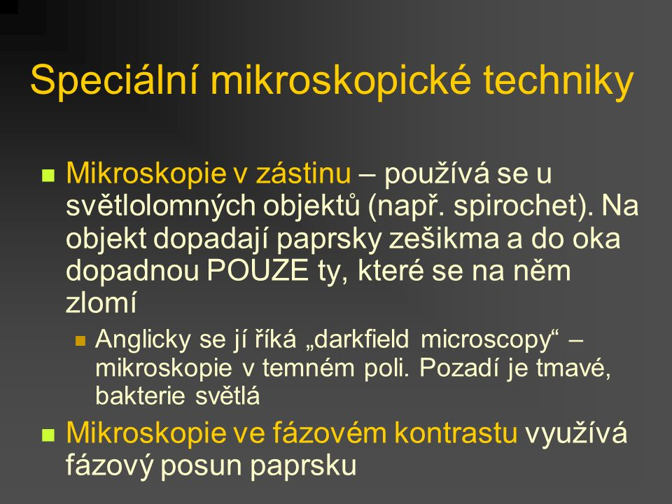 Speciální mikroskopické techniky Mikroskopie v zástinu – používá se u světlolomných objektů (např. spirochet). Na objekt dopadají paprsky zešikma a do