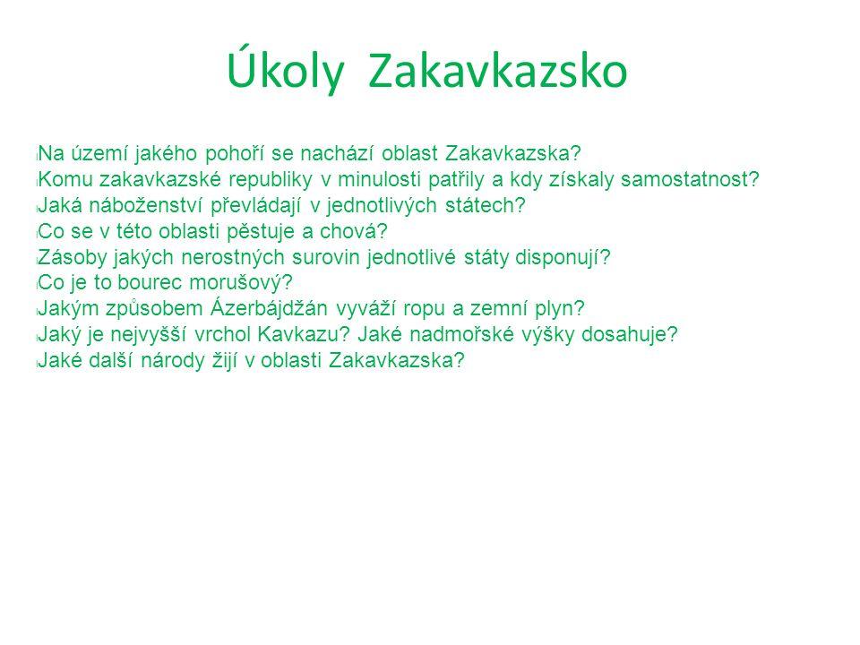 Úkoly Zakavkazsko Na území jakého pohoří se nachází oblast Zakavkazska? Komu zakavkazské republiky v minulosti patřily a kdy získaly samostatnost? Jak
