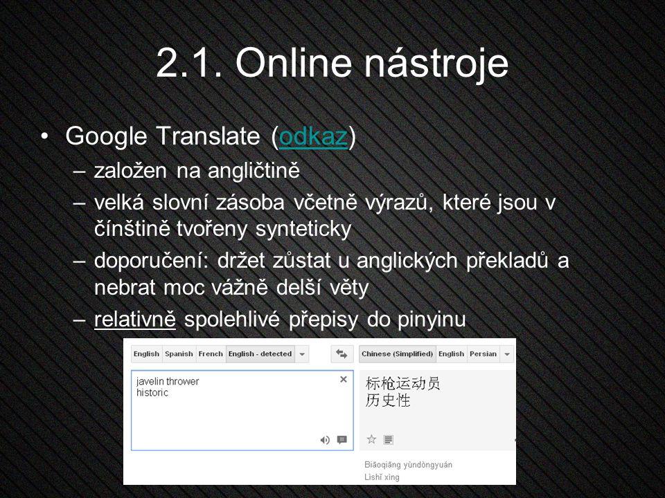 2.1. Online nástroje Google Translate (odkaz)odkaz –založen na angličtině –velká slovní zásoba včetně výrazů, které jsou v čínštině tvořeny synteticky