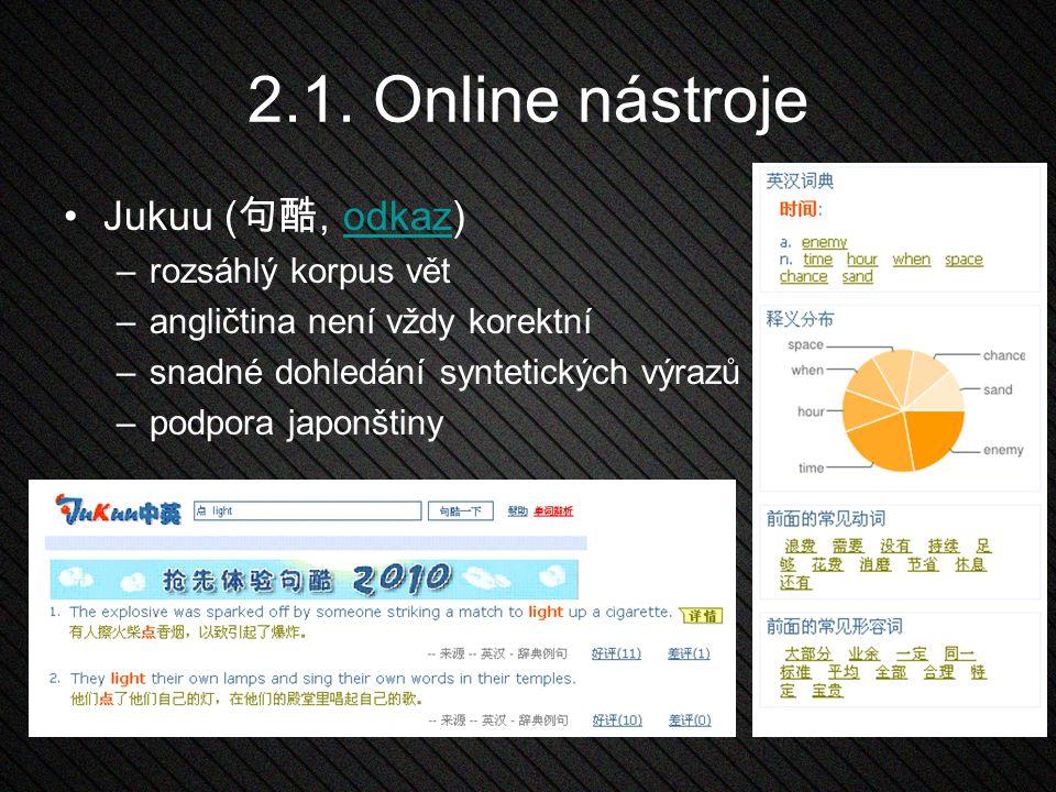 2.1. Online nástroje Jukuu ( 句酷, odkaz)odkaz –rozsáhlý korpus vět –angličtina není vždy korektní –snadné dohledání syntetických výrazů –podpora japonš