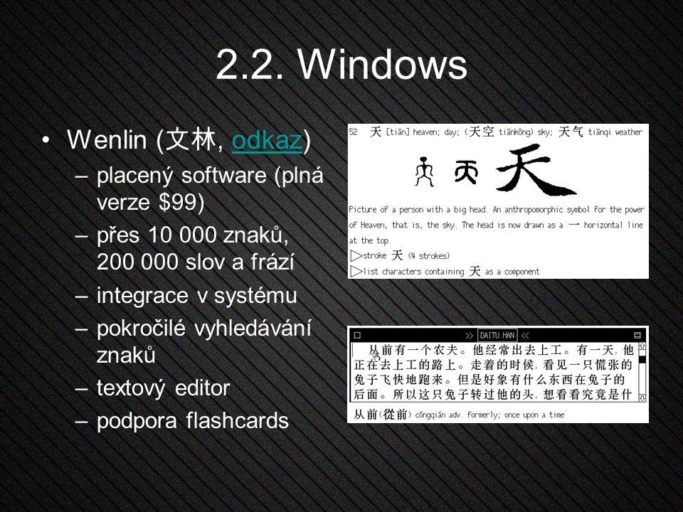 2.2. Windows Wenlin ( 文林, odkaz)odkaz –placený software (plná verze $99) –přes 10 000 znaků, 200 000 slov a frází –integrace v systému –pokročilé vyhl