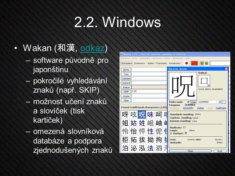 2.2. Windows Wakan ( 和漢, odkaz)odkaz –software původně pro japonštinu –pokročilé vyhledávání znaků (např. SKIP) –možnost učení znaků a slovíček (tisk