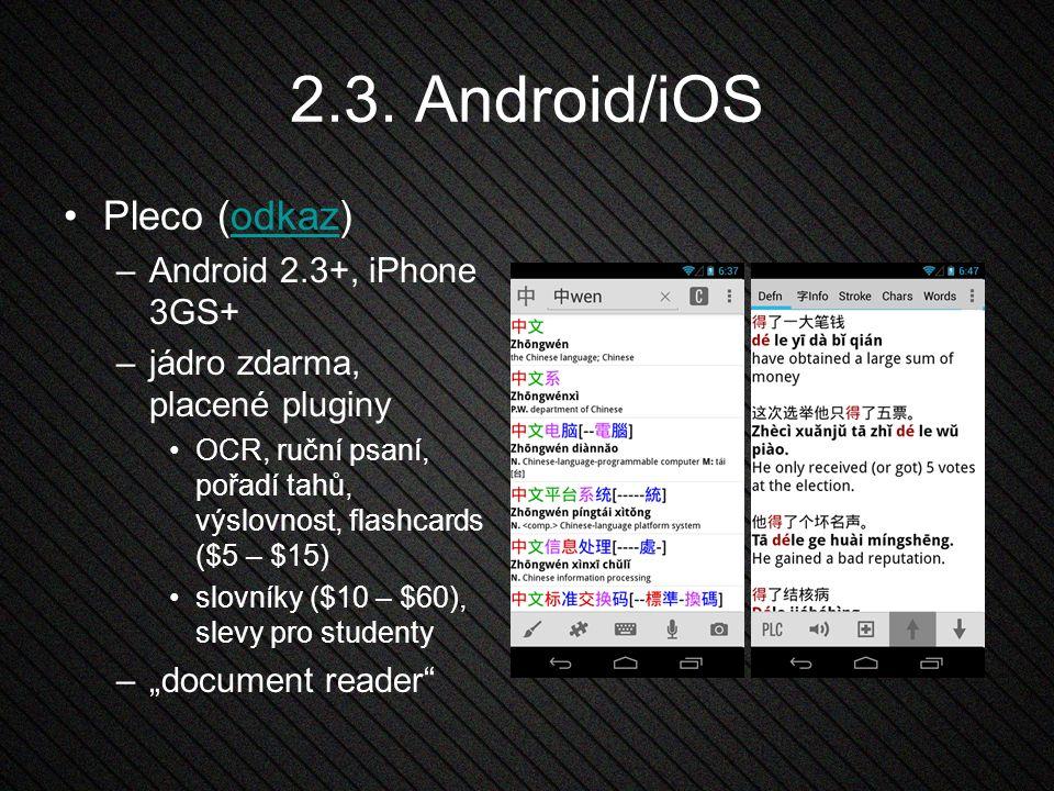 2.3. Android/iOS Pleco (odkaz)odkaz –Android 2.3+, iPhone 3GS+ –jádro zdarma, placené pluginy OCR, ruční psaní, pořadí tahů, výslovnost, flashcards ($