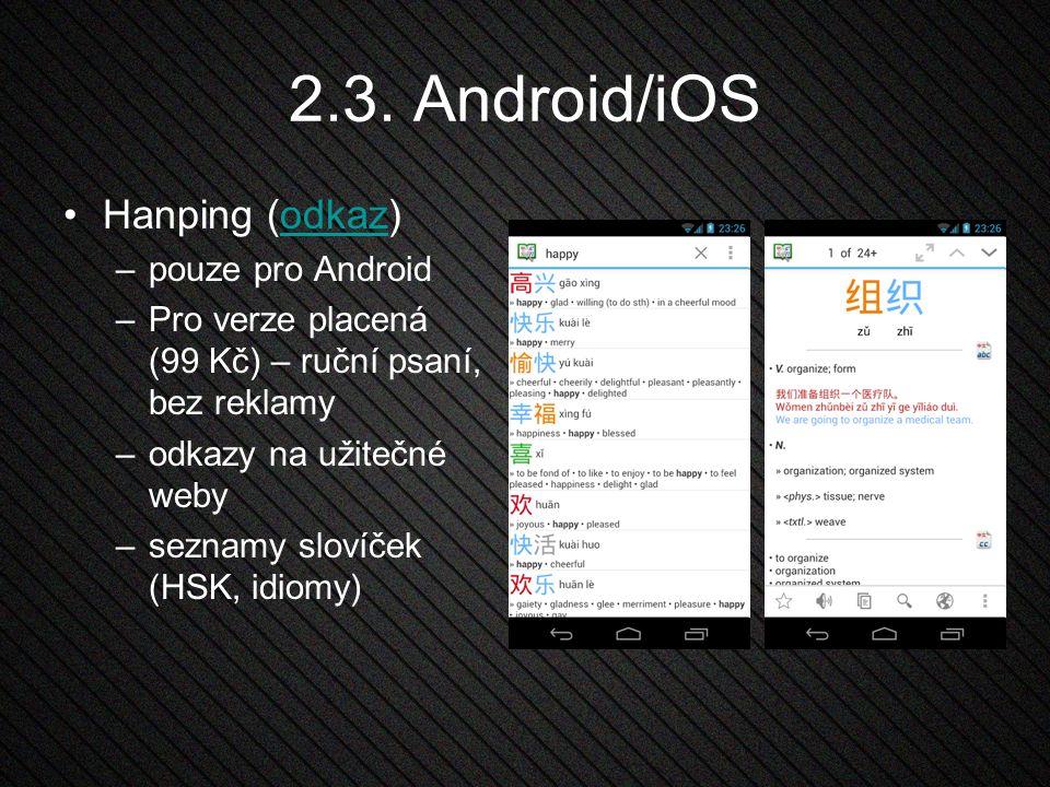 2.3. Android/iOS Hanping (odkaz)odkaz –pouze pro Android –Pro verze placená (99 Kč) – ruční psaní, bez reklamy –odkazy na užitečné weby –seznamy sloví