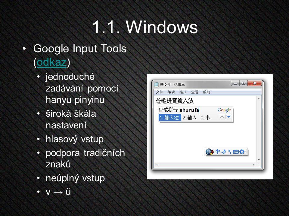 1.1. Windows Google Input Tools (odkaz)odkaz jednoduché zadávání pomocí hanyu pinyinu široká škála nastavení hlasový vstup podpora tradičních znaků ne