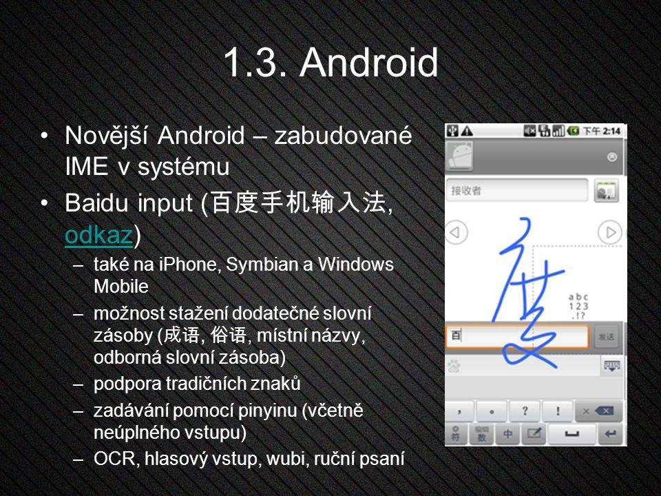 1.3. Android Novější Android – zabudované IME v systému Baidu input ( 百度手机输入法, odkaz) odkaz –také na iPhone, Symbian a Windows Mobile –možnost stažení
