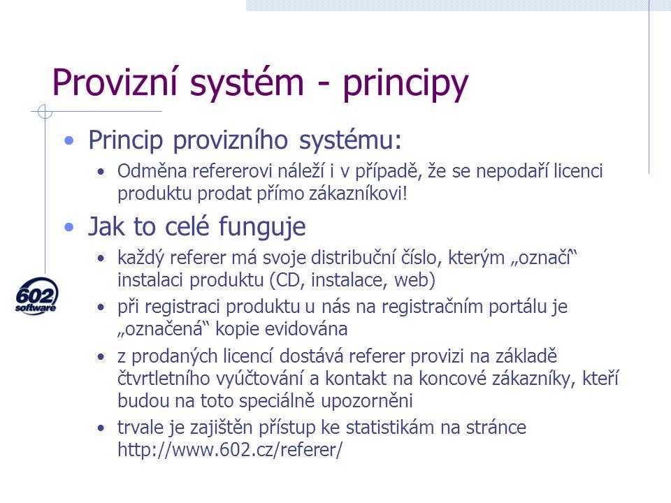 Provizní systém - principy Princip provizního systému: Odměna refererovi náleží i v případě, že se nepodaří licenci produktu prodat přímo zákazníkovi.