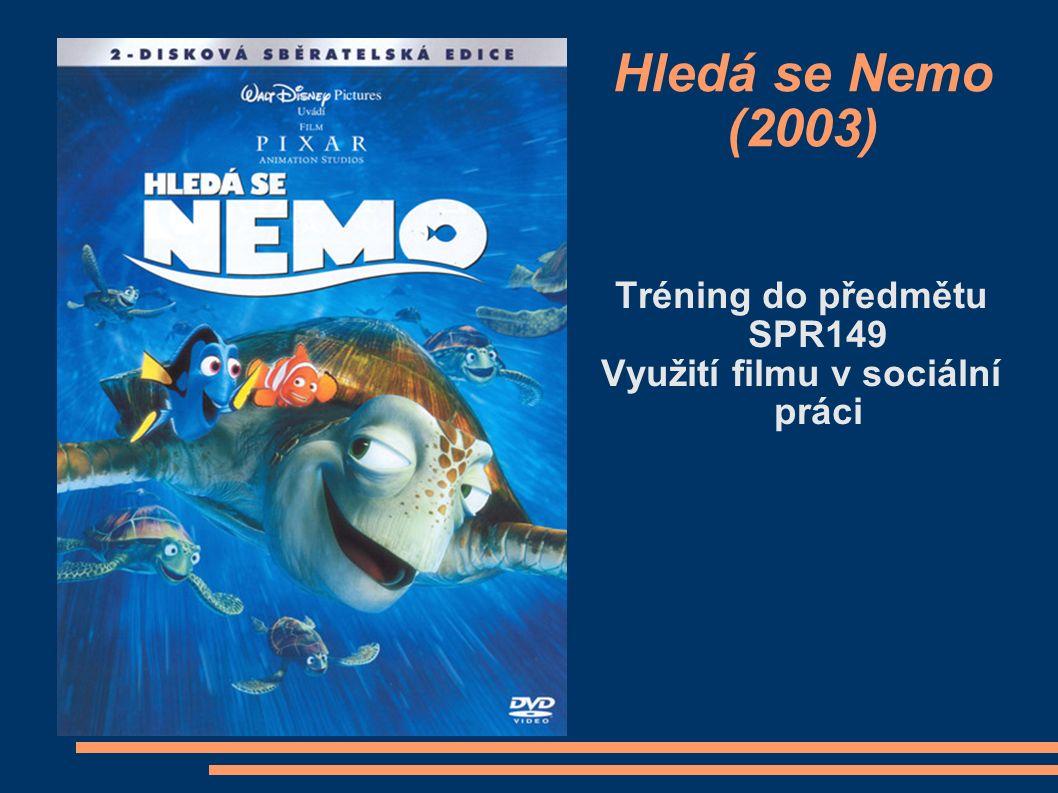 Hledá se Nemo (2003) Tréning do předmětu SPR149 Využití filmu v sociální práci