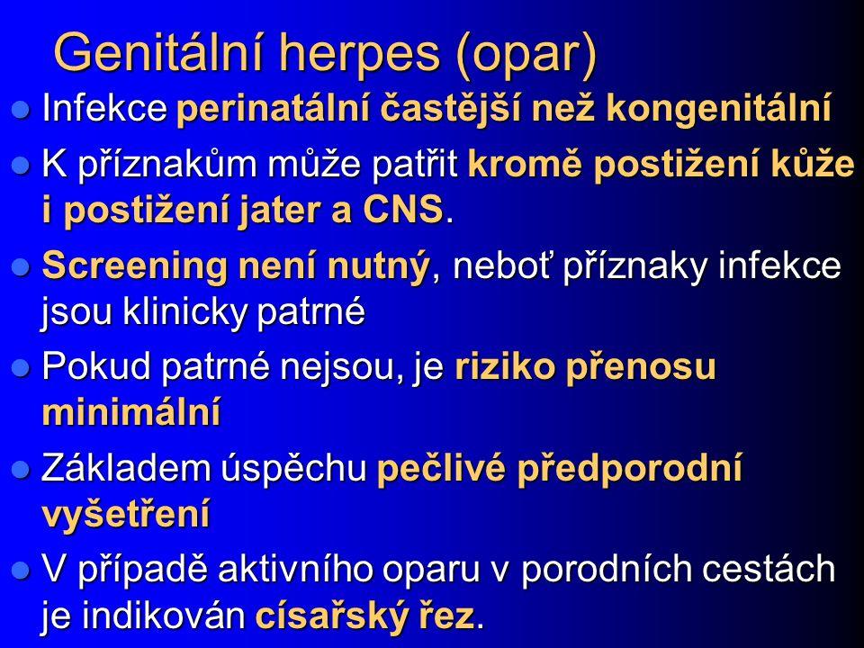 Genitální herpes (opar) Infekce perinatální častější než kongenitální Infekce perinatální častější než kongenitální K příznakům může patřit kromě postižení kůže i postižení jater a CNS.
