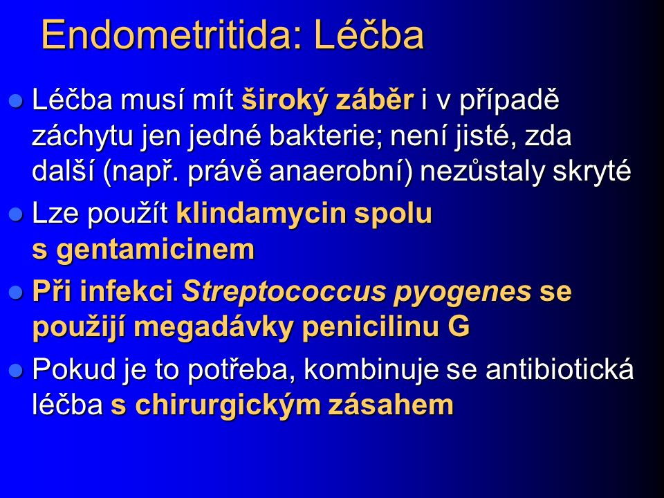 Endometritida: Léčba Léčba musí mít široký záběr i v případě záchytu jen jedné bakterie; není jisté, zda další (např.