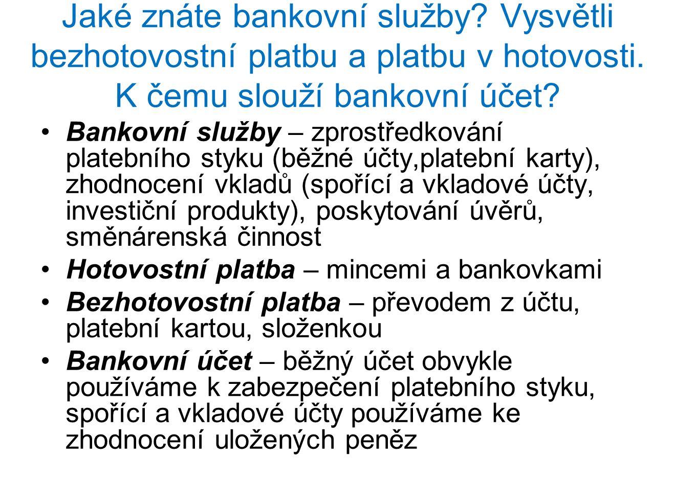 Jaké znáte bankovní služby? Vysvětli bezhotovostní platbu a platbu v hotovosti. K čemu slouží bankovní účet? Bankovní služby – zprostředkování platebn
