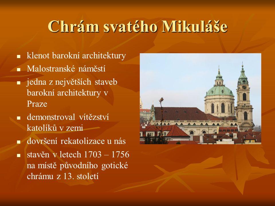 Chrám svatého Mikuláše klenot barokní architektury Malostranské náměstí jedna z největších staveb barokní architektury v Praze demonstroval vítězství katolíků v zemi dovršení rekatolizace u nás stavěn v letech 1703 – 1756 na místě původního gotické chrámu z 13.