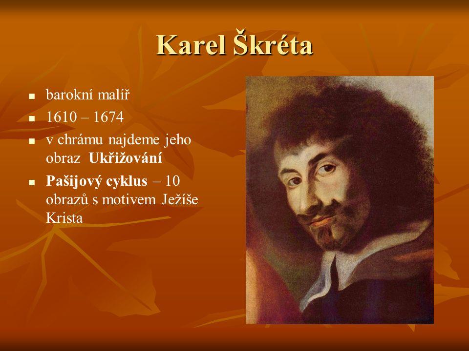 Karel Škréta barokní malíř 1610 – 1674 v chrámu najdeme jeho obraz Ukřižování Pašijový cyklus – 10 obrazů s motivem Ježíše Krista