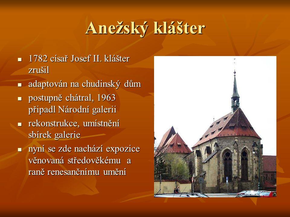 Anežský klášter 1782 císař Josef II.klášter zrušil 1782 císař Josef II.