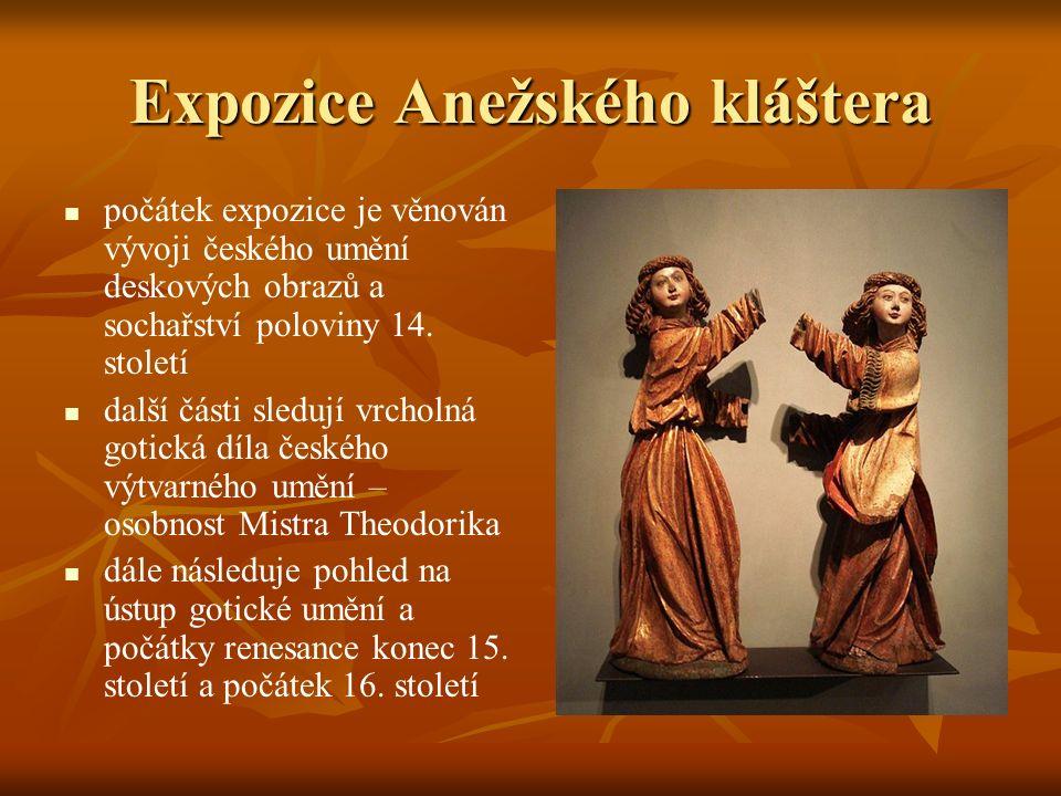 Expozice Anežského kláštera počátek expozice je věnován vývoji českého umění deskových obrazů a sochařství poloviny 14.