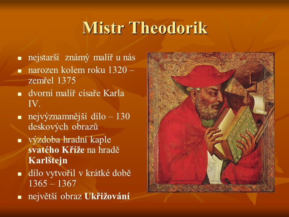 Mistr Theodorik nejstarší známý malíř u nás narozen kolem roku 1320 – zemřel 1375 dvorní malíř císaře Karla IV.