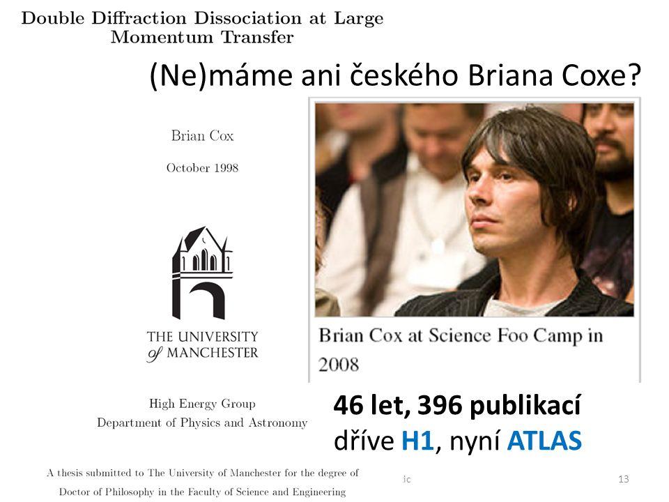 12/17/201413Setkání obce českých fyziků částic (Ne)máme ani českého Briana Coxe.