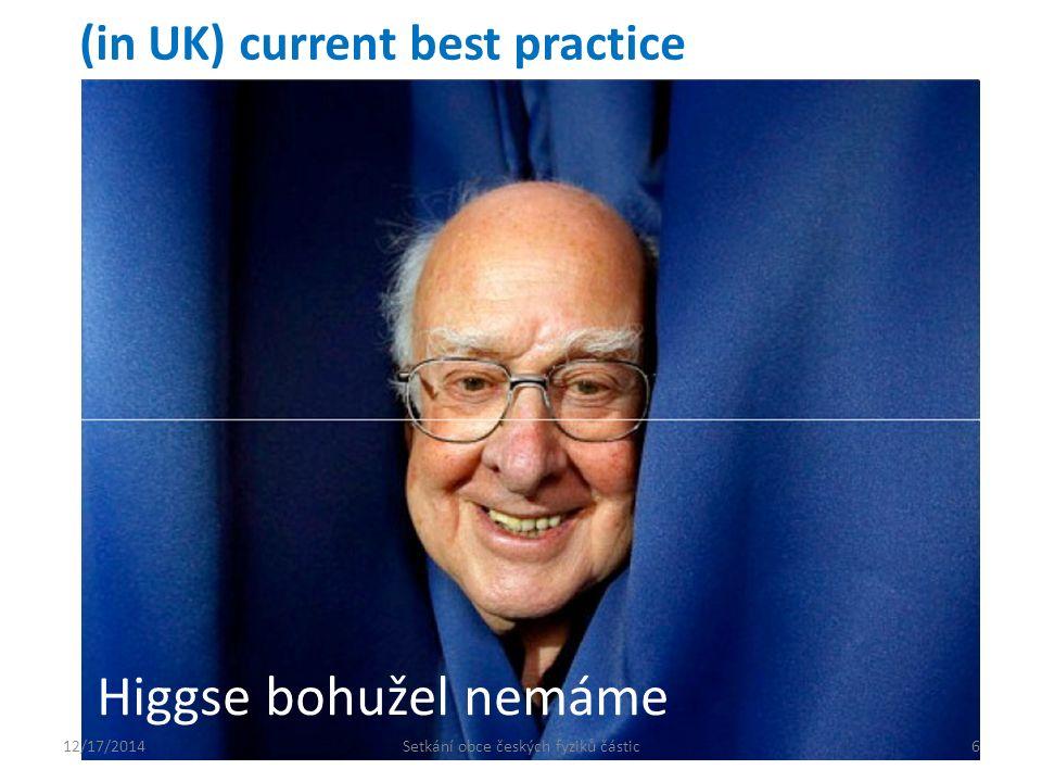 (in UK) current best practice Higgse bohužel nemáme 12/17/20146Setkání obce českých fyziků částic