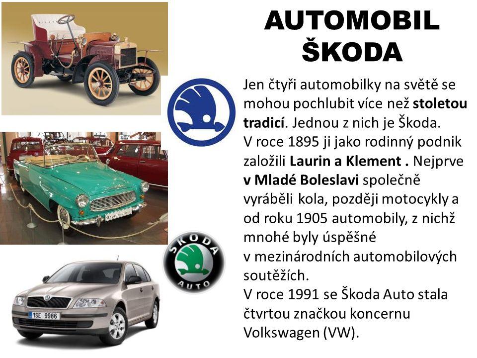 AUTOMOBIL ŠKODA Jen čtyři automobilky na světě se mohou pochlubit více než stoletou tradicí. Jednou z nich je Škoda. V roce 1895 ji jako rodinný podni