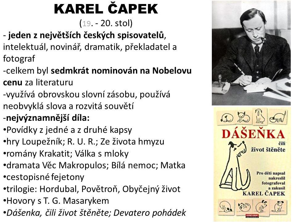 KAREL ČAPEK ( 19. - 20. stol) - jeden z největších českých spisovatelů, intelektuál, novinář, dramatik, překladatel a fotograf -celkem byl sedmkrát no