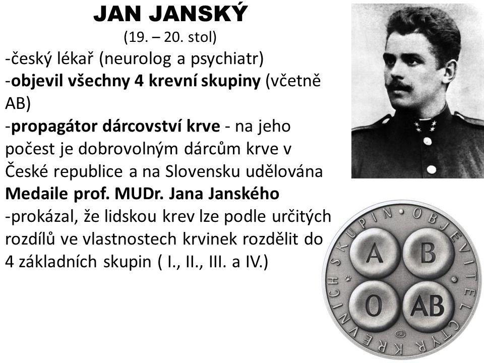 JAN JANSKÝ (19. – 20. stol) -český lékař (neurolog a psychiatr) -objevil všechny 4 krevní skupiny (včetně AB) -propagátor dárcovství krve - na jeho po