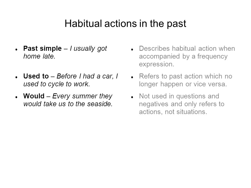 Habitual actions in the past Past simple – I usually got home late.