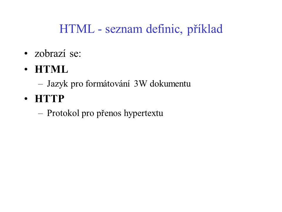 HTML - seznam definic, příklad zobrazí se: HTML –Jazyk pro formátování 3W dokumentu HTTP –Protokol pro přenos hypertextu