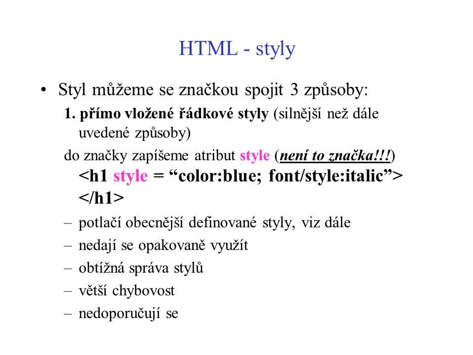 HTML - styly Styl můžeme se značkou spojit 3 způsoby: 1. přímo vložené řádkové styly (silnější než dále uvedené způsoby) do značky zapíšeme atribut st