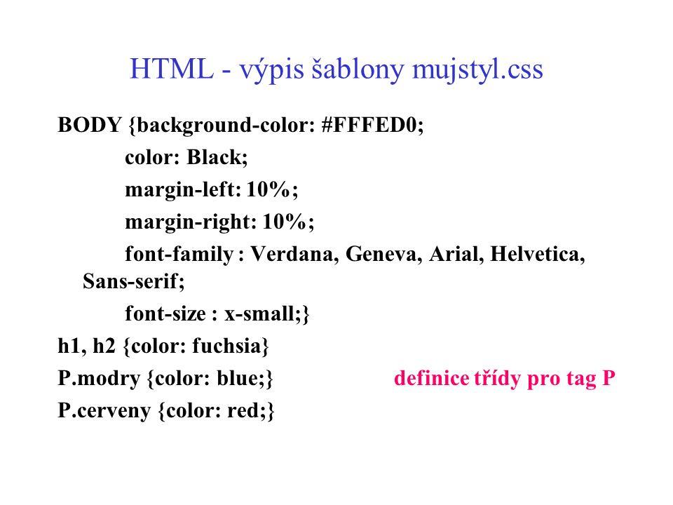 HTML - výpis šablony mujstyl.css BODY {background-color: #FFFED0; color: Black; margin-left: 10%; margin-right: 10%; font-family : Verdana, Geneva, Ar