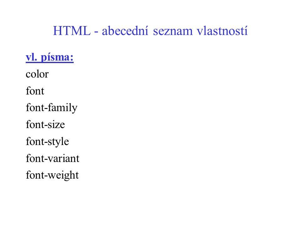 HTML - abecední seznam vlastností vl. písma: color font font-family font-size font-style font-variant font-weight