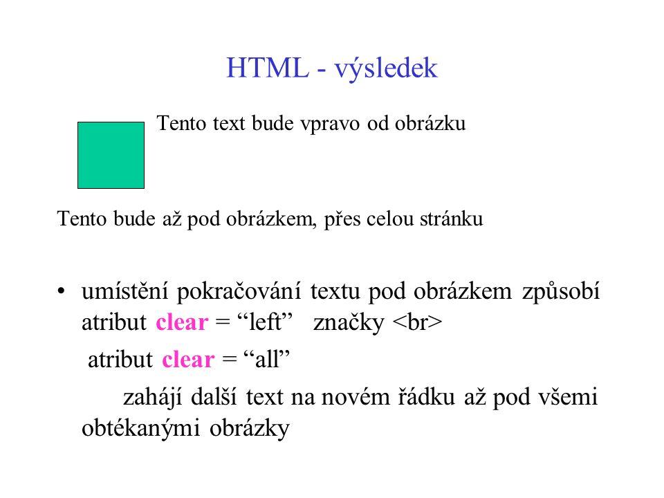 HTML - výsledek Tento text bude vpravo od obrázku Tento bude až pod obrázkem, přes celou stránku umístění pokračování textu pod obrázkem způsobí atrib