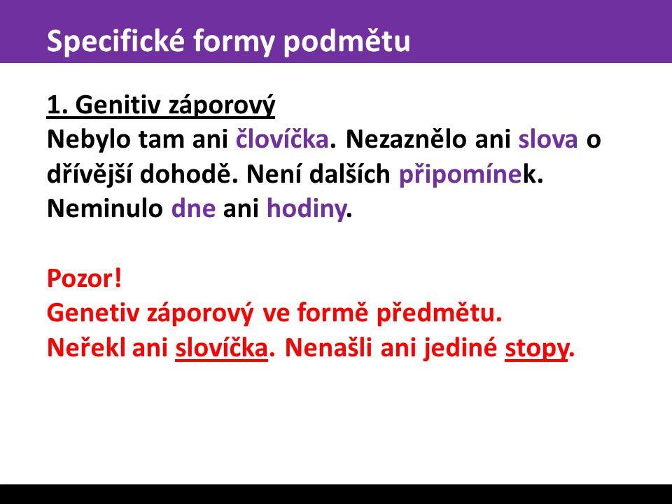 Specifické formy podmětu 1.Genitiv záporový Nebylo tam ani človíčka.
