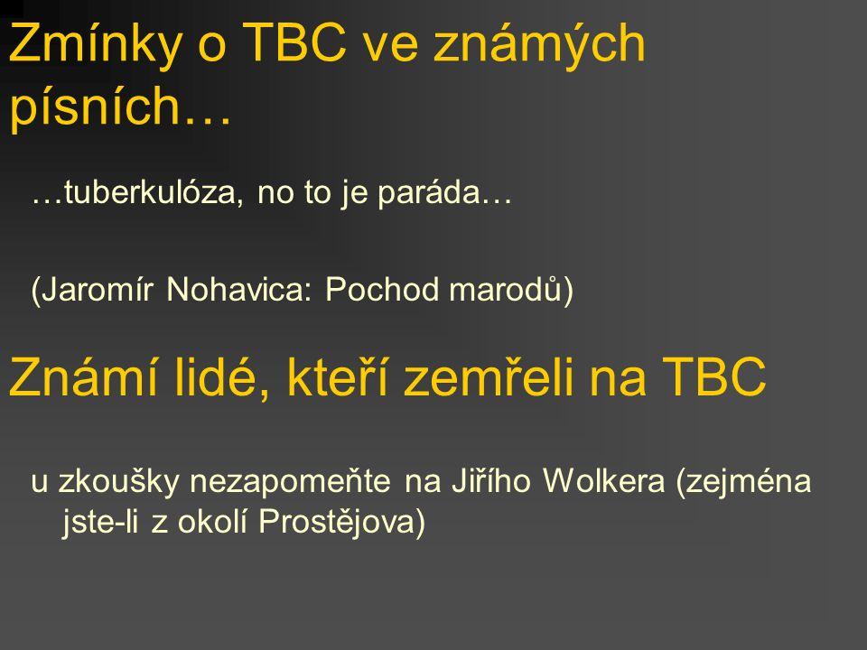 Zmínky o TBC ve známých písních… …tuberkulóza, no to je paráda… (Jaromír Nohavica: Pochod marodů) Známí lidé, kteří zemřeli na TBC u zkoušky nezapomeň