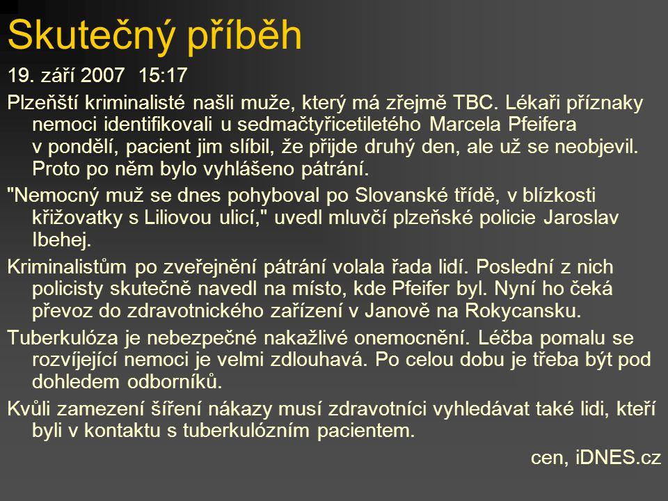 Skutečný příběh 19. září 2007 15:17 Plzeňští kriminalisté našli muže, který má zřejmě TBC. Lékaři příznaky nemoci identifikovali u sedmačtyřicetiletéh
