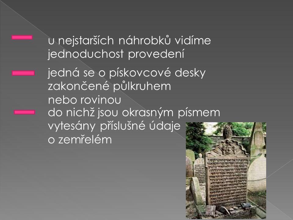 u nejstarších náhrobků vidíme jednoduchost provedení jedná se o pískovcové desky zakončené půlkruhem nebo rovinou do nichž jsou okrasným písmem vytesány příslušné údaje o zemřelém